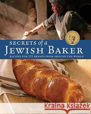Secrets of a Jewish Baker: Recipes for 125 Breads from Around the World George Greenstein 9781580088442