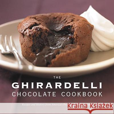 The Ghirardelli Chocolate Cookbook: Recipes and History from America's Premier Chocolate Maker The Ghirardelli Chocolate Company 9781580088718