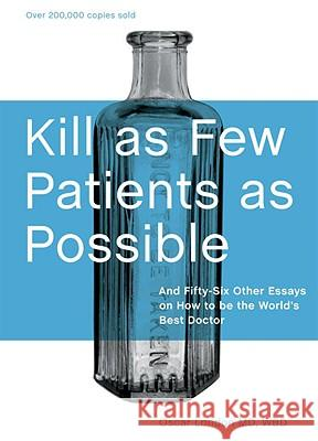 Kill as Few Patients as Possible: And Fifty-Six Other Essays on How to Be the World's Best Doctor Oscar London 9781580089173