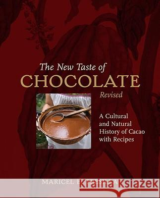 The New Taste of Chocolate: A Cultural & Natural History of Cacao with Recipes Maricel E. Presilla 9781580089500