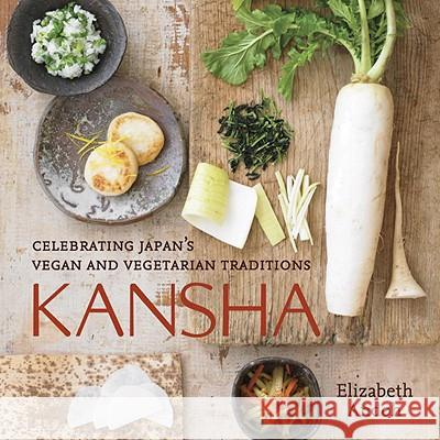 Kansha: Celebrating Japan's Vegan and Vegetarian Traditions Elizabeth Andoh 9781580089555