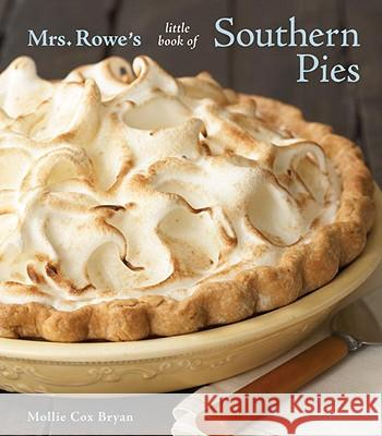 Mrs. Rowe's Little Book of Southern Pies Mollie Co Mrs Rowe's Family Restaurant 9781580089807
