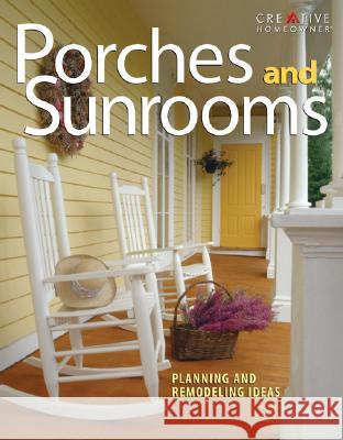 Porches and Sunrooms: Planning and Remodeling Ideas Roger German 9781580112680