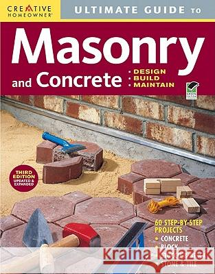 Ultimate Guide to Masonry and Concrete: Design, Build, Maintain Creative Homeowner Press 9781580114592