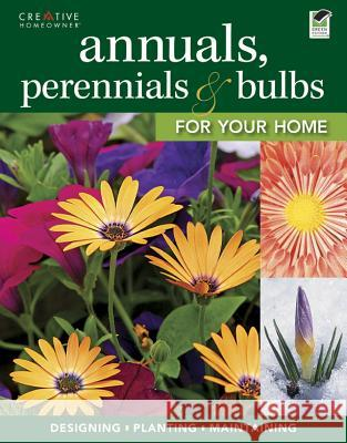 Annuals, Perennials & Bulbs for Your Home: Designing, Planting & Maintaining Your Flower Garden Anne Halpin 9781580115629
