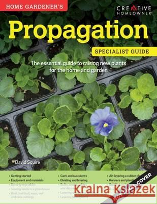 Home Gardener's Propagation Raising New Plants for the Home and Garden Squire, David 9781580117777