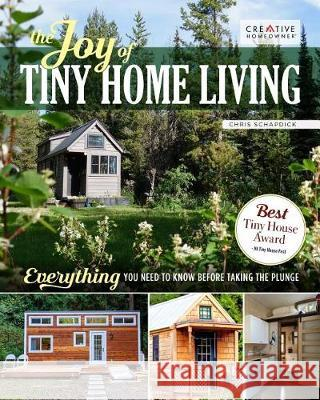 Living Your Tiny House Dream: The Whys and Hows of Tiny Home Living Chris Schapdick 9781580118347