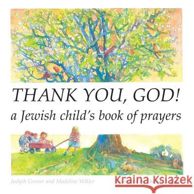 Thank You, God!: A Jewish Child's Book of Prayers Judyth Groner Madeline Wikler Shelly O. Haas 9781580131018