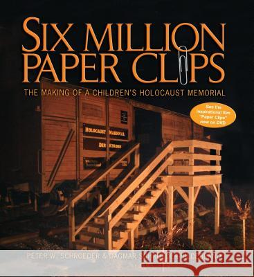 Six Million Paper Clips: The Making of a Children's Holocaust Memorial Peter W. Schroeder Dagmar Schroeder-Hildebrand 9781580131766