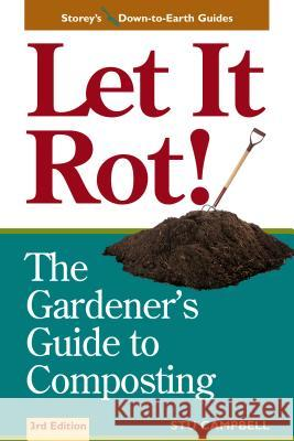 Let It Rot!: The Gardener's Guide to Composting (Third Edition) Stu Campbell 9781580170239