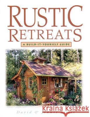 Rustic Retreats: A Build-It-Yourself Guide David R. Stiles Jeanie Trusty Stiles 9781580170352 Storey Publishing