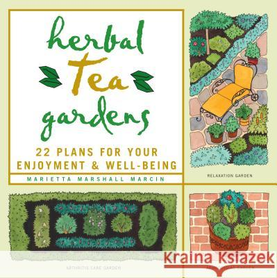Herbal Tea Gardens: 22 Plans for Your Enjoyment & Well-Being Marietta Marshall Marcin 9781580171069