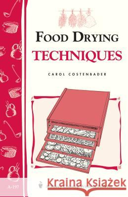 Food Drying Techniques: Storey's Country Wisdom Bulletin A-197 Carol W. Costenbader 9781580172189