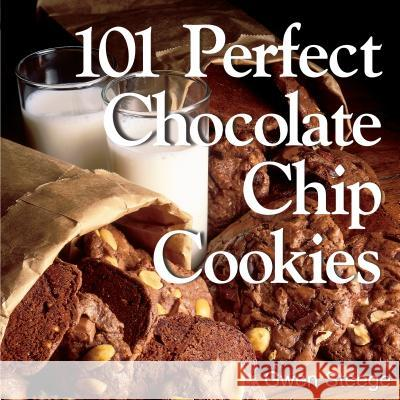 101 Perfect Chocolate Chip Cookies Gwen Steege 9781580173124