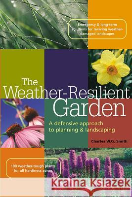 The Weather-Resilient Garden: A Defensive Approach to Planning & Landscaping Charles W. G. Smith Elayne Sears Bobbi Angell 9781580175166 Storey Publishing