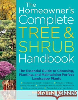 The Homeowner's Complete Tree & Shrub Handbook: The Essential Guide to Choosing, Planting, and Maintaining Perfect Landscape Plants Penny O'Sullivan Karen Bussolini Penelope O'Sullivan 9781580175708