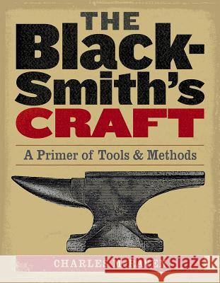 The Blacksmith's Craft: A Primer of Tools & Methods Charles McRaven 9781580175937