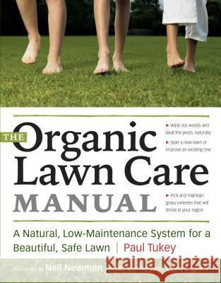 The Organic Lawn Care Manual: A Natural, Low-Maintenance System for a Beautiful, Safe Lawn Paul Tukey Nell Newman 9781580176491