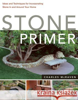 Stone Primer: Ideas and Techniques for Incorporating Stone in and Around Your Home Charles McRaven 9781580176705