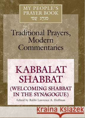 My People's Prayer Book Vol 8: Kabbalat Shabbat (Welcoming Shabbat in the Synagogue) Lawrence A. Hoffman 9781580231213