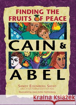 Cain & Abel: Finding the Fruits of Peace Sandy Eisenberg Sasso Joani Rothenberg 9781580231237 Jewish Lights Publishing