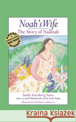 Noah's Wife: The Story of Naamah Sandy Eisenber Bethanne Andersen Sandy Eisenberg Sasso 9781580231343 Jewish Lights Publishing