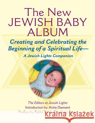 The New Jewish Baby Album : Creating and Celebrating the Beginning of a Spiritual Life  a Jewish Lights Companion Jewish Lights Publishing                 Jewish Lights Publishing                 Sandy Eisenberg Sasso 9781580231381 Jewish Lights Publishing