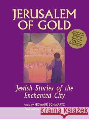 Jerusalem of Gold: Jewish Stories of the Enchanted City Howard Schwartz Neil Waldman Howard Schwartz 9781580231497