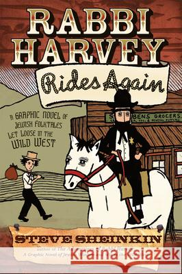 Rabbi Harvey Rides Again: A Graphic Novel of Jewish Folktales Let Loose in the Wild West Steve Sheinkin 9781580233477