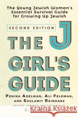 The Jgirl's Guide: The Young Jewish Woman's Essential Survival Guide for Growing Up Jewish Penina Adelman Ali Feldman Shulamit Reinharz 9781580238533