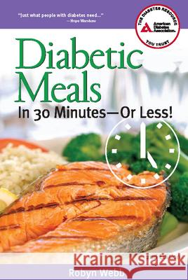 Diabetic Meals in 30 Minutes?or Less! Robyn Webb 9781580402651