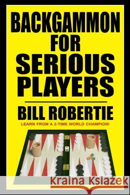 Backgammon for Serious Players Bill Robertie 9781580423656