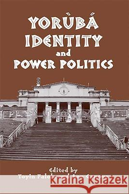 Yorb Identity and Power Politics Toyin Falola Ann Genova 9781580462198