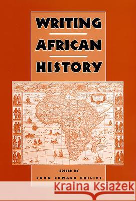 Writing African History John Edward Philips 9781580462563
