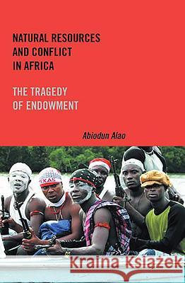 Natural Resources and Conflict in Africa: The Tragedy of Endowment Abiodun Alao 9781580462679