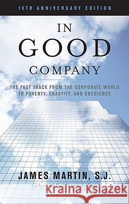 In Good Company: The Fast Track from the Corporate World to Poverty, Chastity and Obedience James Martin 9781580512367