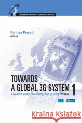 Towards a Global 3g System: Advanced Mobile Communications in Europe: Volume 1 Ramjee Prasad 9781580531382