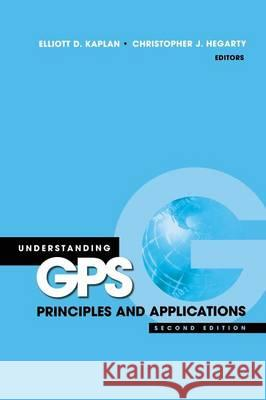 Understanding GPS: Principles and Applications, Second Edition Elliott Kaplan Christopher Hegarty 9781580538947
