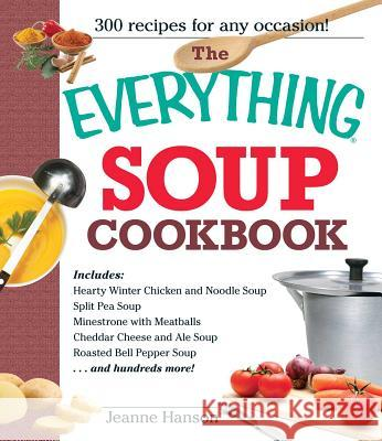 The Everything Soup Cookbook Jeanne K. Hanson B. J. Hanson 9781580625562