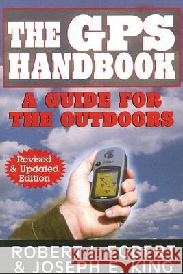 The GPS Handbook: A Guide for the Outdoors A Guide for the Outdoors                 Robert I. Egbert 9781580801492 Not Avail