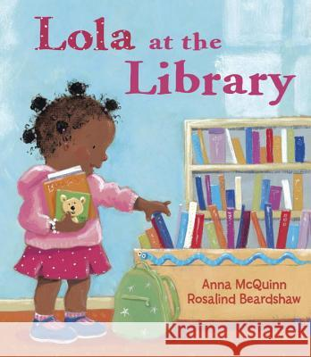 Lola at the Library Anna McQuinn Rosalind Beardshaw 9781580891134