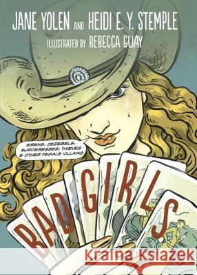 Bad Girls: Sirens, Jezebels, Murderesses, Thieves and Other Female Villains Jane Yolen Heidi Stemple Rebecca Guay 9781580891868 Charlesbridge Publishing