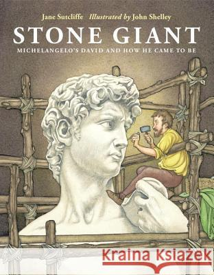 Stone Giant: Michelangelo's David and How He Came to Be Jane Sutcliffe John Shelley 9781580892957