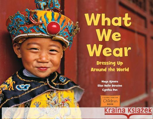 What We Wear: Dressing Up Around the World Maya Ajmera Elise Hofer Derstine  9781580894173