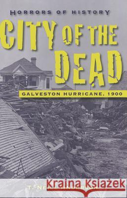 Horrors of History: City of the Dead: Galveston Hurricane, 1900 T Neill Anderson 9781580895149