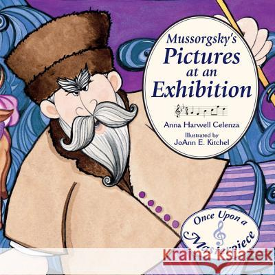 Mussorgsky's Pictures at an Exhibition Anna Harwell Celenza Joann E. Kitchel Joann Kitchel 9781580895286
