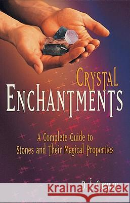 Crystal Enchantments: A Complete Guide to Stones and Their Magical Properties D. J. Conway Brian Ed. Conway 9781580910101
