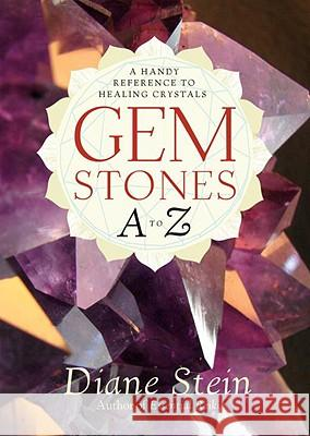 Gemstones A to Z: A Handy Reference to Healing Crystals Diane Stein 9781580911870