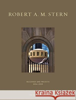 Robert A. M. Stern: Buildings and Projects 2004-2009 Robert A. M. Stern 9781580932349