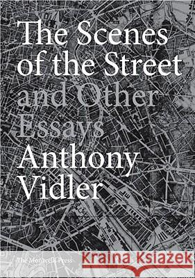 The Scenes of the Street and Other Essays Anthony Vidler 9781580932707